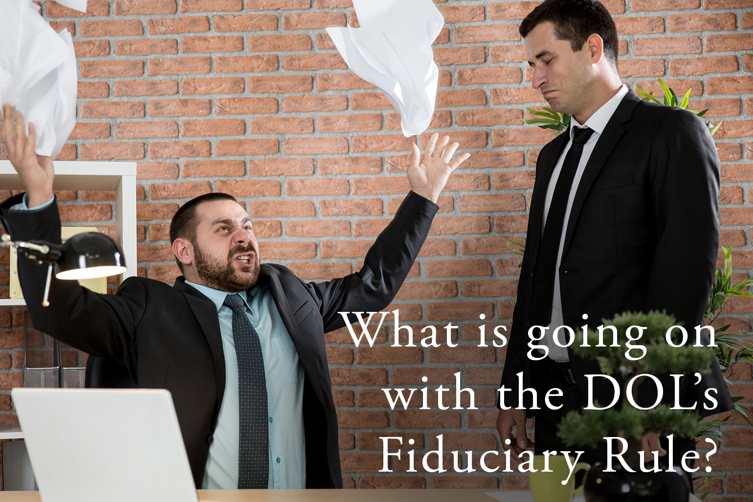 What is going on with the DOL's Fiduciary Rule?