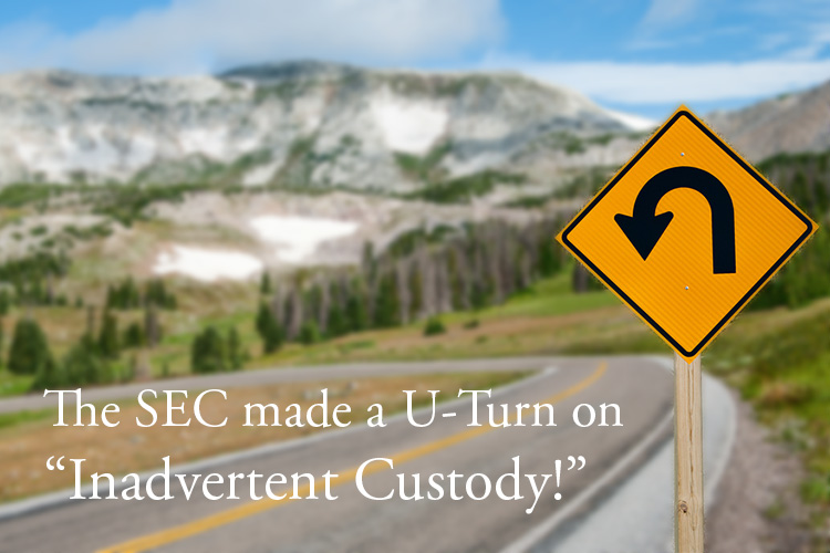 Good News!  The SEC made a U-Turn on Inadvertent Custody